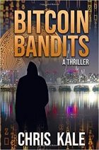 Bitcoin Bandits: A Cryptocurrency Thriller