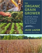 Book The Organic Grain Grower: Small-Scale, Holistic Grain Production for the Home and Market Producer free