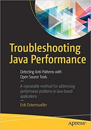 Download Troubleshooting Java Performance: Detecting Anti-Patterns with Open Source Tools free book as pdf format