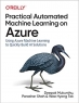 Book Practical Automated Machine Learning on Azure: Using Azure Machine Learning to Quickly Build AI Solutions free