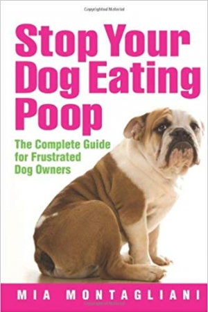 Download Stop Your Dog Eating Poop: The Complete Guide for Frustrated Dog Owners free book as epub format