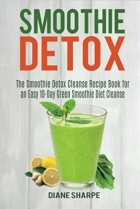 Smoothie Detox The Smoothie Detox Cleanse Recipe Book for an Easy 10-Day Green Smoothie Diet Cleanse