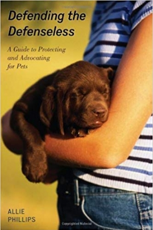 Download Defending the Defenseless: A Guide to Protecting and Advocating for Pets free book as pdf format