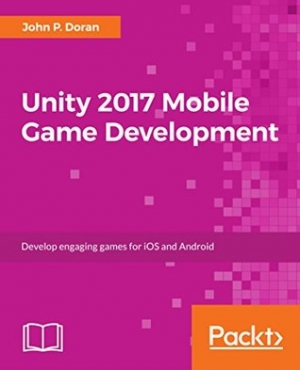 Download Unity 2017 Mobile Game Development: Build, deploy, and monetize games for Android and iOS with Unity free book as pdf format