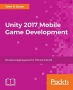 Book Unity 2017 Mobile Game Development: Build, deploy, and monetize games for Android and iOS with Unity free