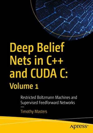 Download Deep Belief Nets in C++ and CUDA C: Volume 1: Restricted Boltzmann Machines and Supervised Feedforward Networks free book as pdf format