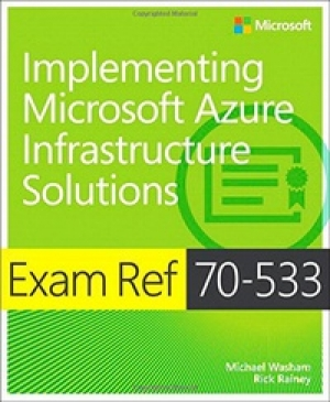 Download Exam Ref 70-533 Implementing Microsoft Azure Infrastructure Solutions free book as pdf format