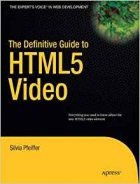 The Definitive Guide to HTML5 Video (Expert's Voice in Web Development)