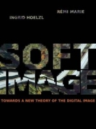 Book Softimage: Towards a New Theory of the Digital Image free