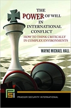 Book The Power of Will in International Conflict : How to Think Critically in Complex Environments free