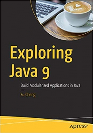 Download Exploring Java 9: Build Modularized Applications in Java free book as pdf format