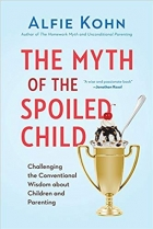 Book The Myth of the Spoiled Child: Challenging the Conventional Wisdom about Children and Parenting free
