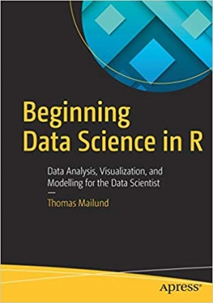 Download Beginning Data Science in R: Data Analysis, Visualization, and Modelling for the Data Scientist free book as pdf format