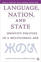 Book Language, Nation and State: Identity Politics in a Multilingual Age (Europe in Transition: The NYU European Studies Series) free