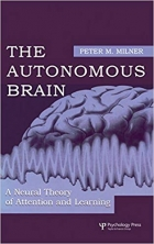 Book The Autonomous Brain: A Neural Theory of Attention and Learning free