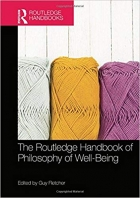 The Routledge Handbook of Philosophy of Well-Being (Routledge Handbooks in Philosophy)