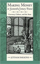 Book Making Money in Sixteenth-Century France Currency, Culture, and the State free