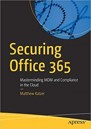 Download Securing Office 365: Masterminding MDM and Compliance in the Cloud free book as pdf format