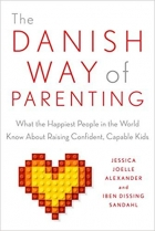 Book The Danish Way of Parenting: What the Happiest People in the World Know About Raising Confident, Capable Kids free
