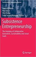 Book Subsistence Entrepreneurship: The Interplay of Collaborative Innovation, Sustainability and Social Goals free