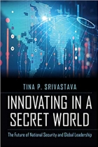 Innovating in a Secret World : The Future of National Security and Global Leadership