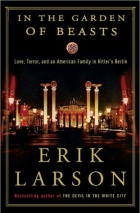 Book In the Garden of Beasts: Love, Terror, and an American Family in Hitler's Berlin free