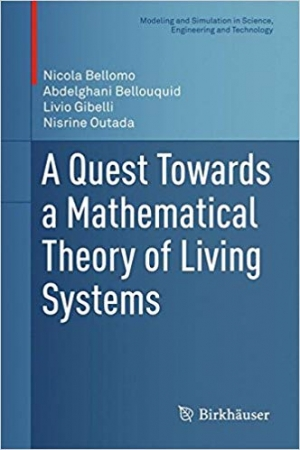 Download A Quest Towards a Mathematical Theory of Living Systems (Modeling and Simulation in Science, Engineering and Technology) free book as pdf format
