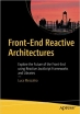 Book Front-End Reactive Architectures: Explore the Future of the Front-End using Reactive JavaScript Frameworks and Libraries free