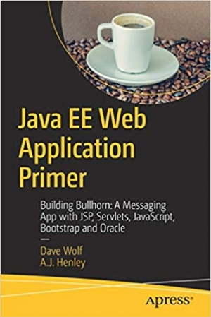 Download Java EE Web Application Primer: Building Bullhorn: A Messaging App with JSP, Servlets, JavaScript, Bootstrap and Oracle free book as pdf format
