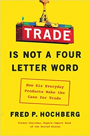 Download Trade Is Not a Four-Letter Word: How Six Everyday Products Make the Case for Trade free book as epub format