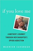 If You Love Me A Mother's Journey Through Her Daughter's Opioid Addiction