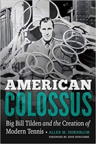 American Colossus: Big Bill Tilden and the Creation of Modern Tennis