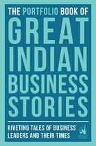 Book The Portfolio Book of Great Indian Business Stories Riveting Tales of Business Leaders and Their Times free