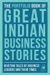 The Portfolio Book of Great Indian Business Stories Riveting Tales of Business Leaders and Their Times
