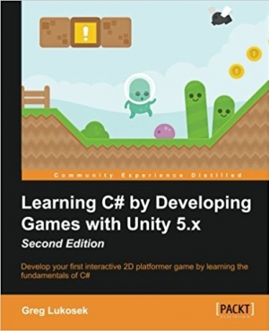 Download Learning C# by Developing Games with Unity 5.x, 2nd Edition free book as pdf format