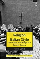 Religion Italian Style: Continuities and Changes in a Catholic Country (AHRC/ESRC Religion and Society Series)