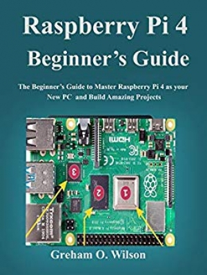 Download Raspberry Pi 4 Beginner's Guide: The Beginner's Guide to Master Raspberry Pi 4 as your new PC and Build Amazing Projects free book as pdf format