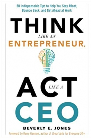 Download Think Like an Entrepreneur, Act Like a CEO: 50 Indispensable Tips to Help You Stay Afloat, Bounce Back, and Get Ahead at Work free book as pdf format