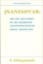 Book Jnaneshvar: The Life and Works of the Celebrated 13th Century Indian Mystic-Poet (Classics of Mystical Literature Series) free