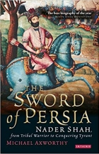 Book The Sword of Persia: Nader Shah, from Tribal Warrior to Conquering Tyrant free