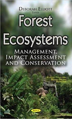 Download Forest Ecosystems: Management, Impact Assessment and Conservation (Wildlife Protection, Destruction and Extinction) free book as pdf format