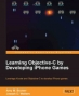 Book Learning Objective-C by Developing iPhone Games free