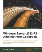 Book Windows Server 2012 R2 Administrator Cookbook free