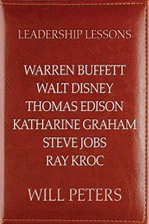 Download Leadership Lessons: Warren Buffett, Walt Disney, Thomas Edison, Katharine Graham, Steve Jobs, and Ray Kroc free book as epub format