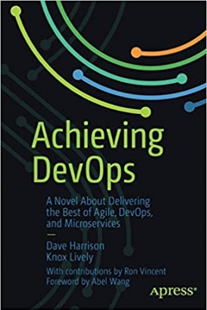 Download Achieving DevOps: A Novel About Delivering the Best of Agile, DevOps, and Microservices free book as pdf format