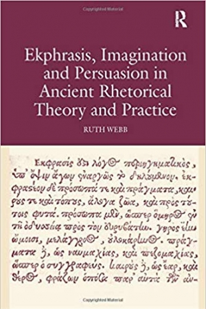 Download Ekphrasis, Imagination and Persuasion in Ancient Rhetorical Theory and Practice free book as epub format