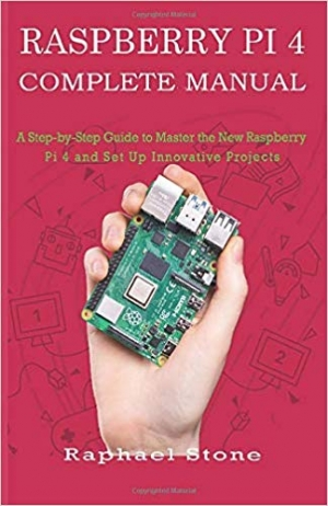 Download RASPBERRY PI 4 COMPLETE MANUAL: A Step-by-Step Guide to the New Raspberry Pi 4 and Set Up Innovative Projects free book as pdf format