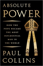 Book Absolute Power: How the Pope Became the Most Influential Man in the World free