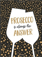 Prosecco Is Always the Answer The Perfect Gift for Wine Lovers