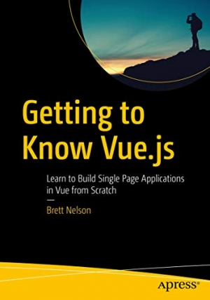 Download Getting to Know Vue.js: Learn to Build Single Page Applications in Vue from Scratch free book as pdf format